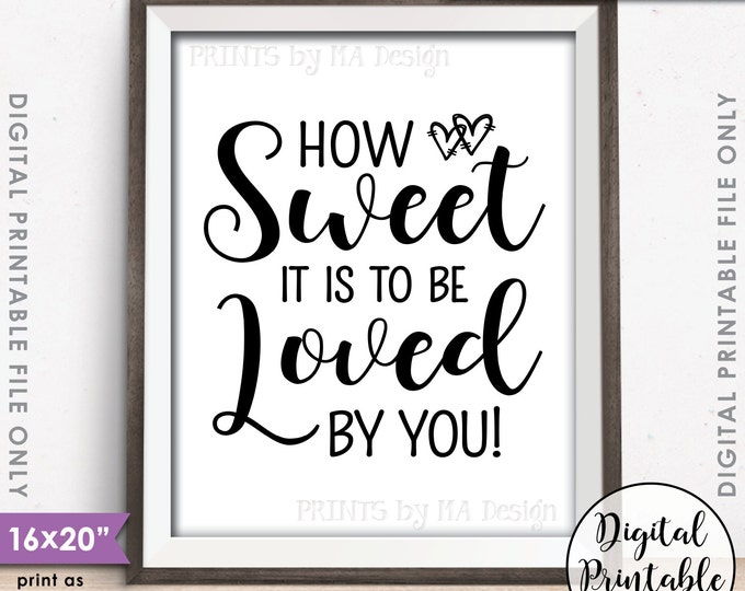 """How Sweet it is to be Loved by You, Sweet Treat Wedding Sign, Cake, Candy Bar, Dessert, 8x10/16x20"""" Instant Download Digital Printable File"""