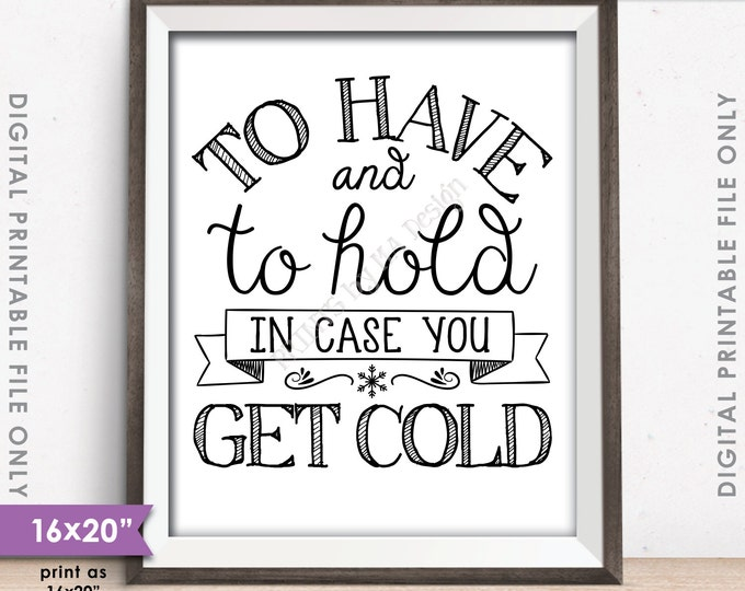 """To Have and To Hold In Case You Get Cold Rustic Wedding Sign, Wedding Favor, Black Text, 8x10/16x20"""" Instant Download Digital Printable File"""