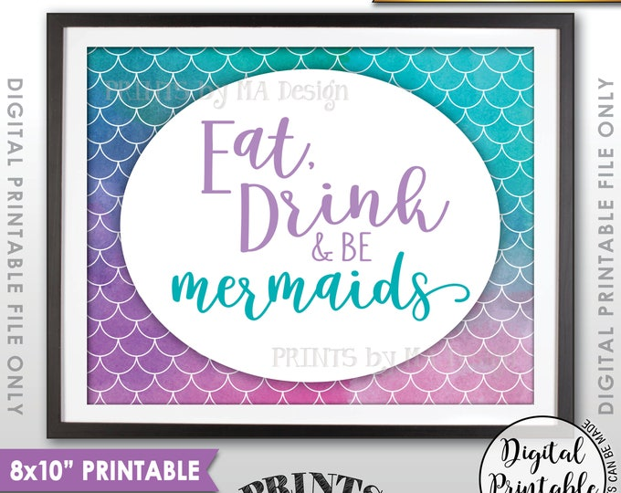 "Mermaid Party Sign, Mermaid Birthday Party Sign, Eat Drink and Be Mermaids, Mermaid Tail, 8x10"" Watercolor Style Printable Instant Download"