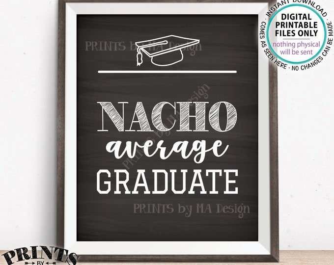 "Nachos Sign, Nacho Average Graduate, Build Your Own Nachos, PRINTABLE Chalkboard Style 8x10"" Nacho Sign, Graduation Party Decorations <ID>"