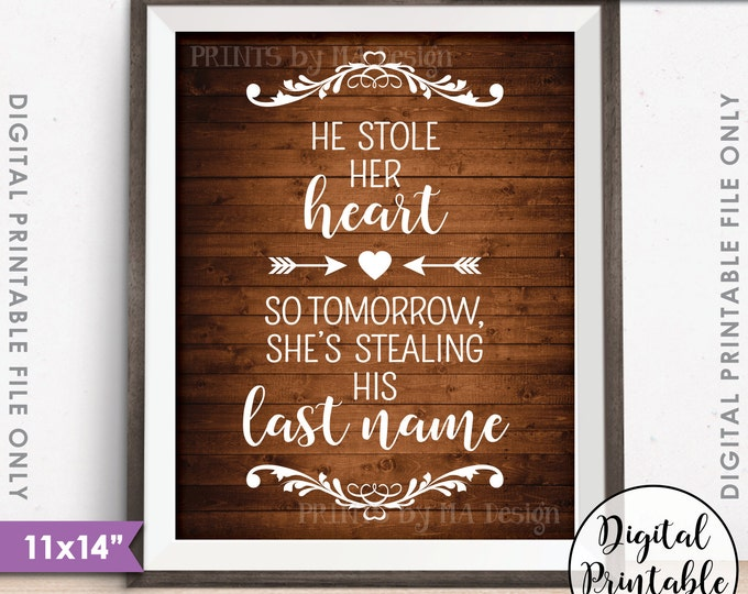 """He Stole Her Heart So Tomorrow She's Stealing His Last Name Rehearsal Dinner, Instant Download 11x14"""" Brown Rustic Wood Style Printable Sign"""