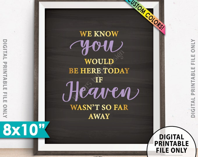 """Heaven Sign, We Know You Would Be Here Today if Heaven Wasn't So Far Away, Wedding Tribute Sign, PRINTABLE 8x10"""" Chalkboard Style Sign"""