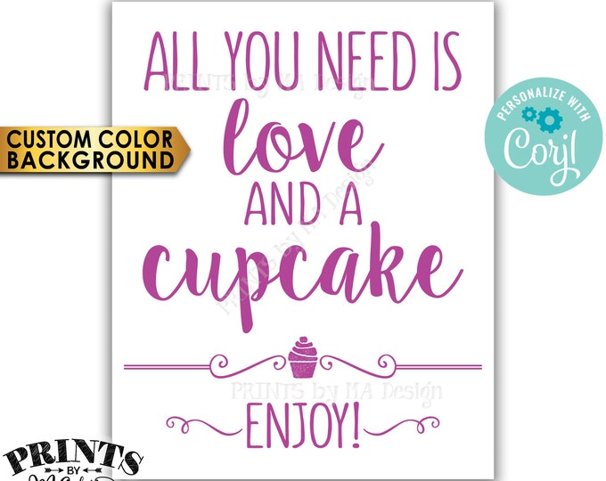 "All You Need is Love and a Cupcake Sign, Wedding Cake, PRINTABLE 8x10/16x20"" Cupcake Sign <Edit Colors Yourself with Corjl>"