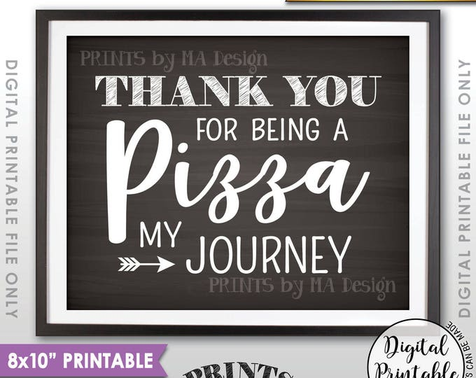 """Pizza Sign, Thank You for Being a Pizza my Journey, PRINTABLE 8x10"""" Chalkboard Style Pizza Party Sign <ID>"""