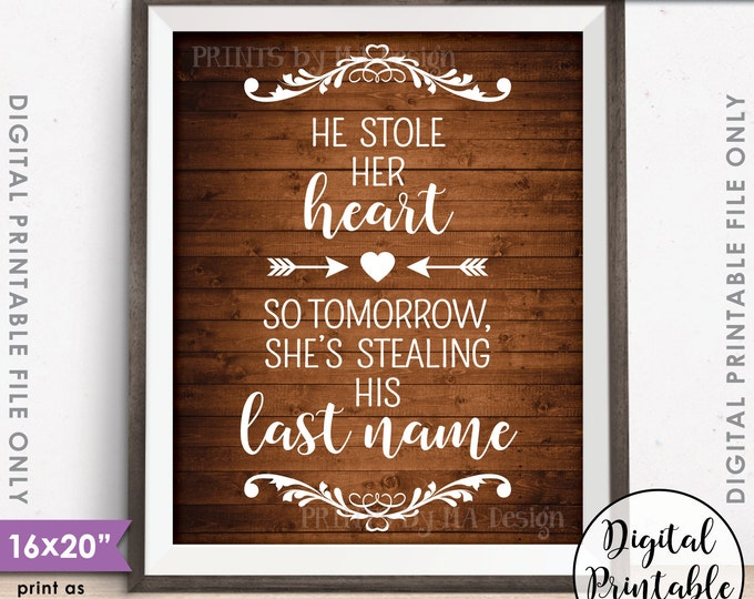 """He Stole Her Heart So Tomorrow She's Stealing His Last Name, Rehearsal Dinner, Instant Download 8x10/16x20"""" Rustic Wood Style Printable Sign"""