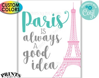 """Paris is Always a Good Idea Sign, Eiffel Tower, Travel to Paris, Custom PRINTABLE 8x10""""/16x20"""" Sign <Edit Colors Yourself with Corjl>"""