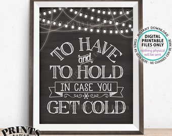 """To Have and To Hold In Case You Get Cold Rustic Wedding Sign, Lights, Blanket Coat Favors, PRINTABLE 8x10/16x20"""" Chalkboard Style Sign <ID>"""
