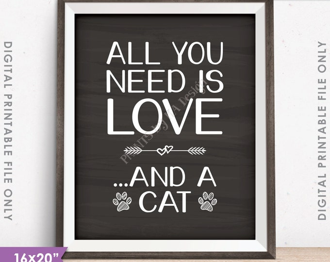 "All You Need Is Love and a Cat Sign, Love Cats Kittens, Paw print, 16x20"" or 8x10"" Chalkboard Style Instant Download Digital Printable File"