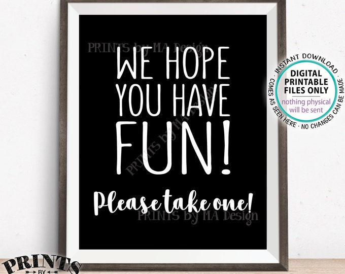 """Party Favor Sign, We Hope You Have Fun Please Take One, Birthday Graduation Retirement Shower, Black and White PRINTABLE 8x10"""" Sign <ID>"""