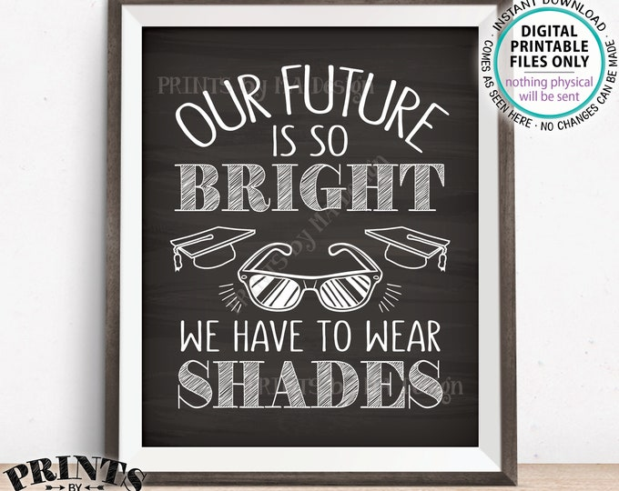 "Our Future is So Bright We Have to Wear Shades Graduation Party Decor, Sunglasses Favor Sign, PRINTABLE Chalkboard Style 8x10"" Sign <ID>"