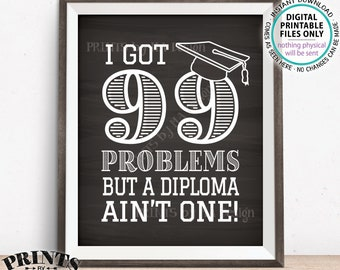"99 Problems but a Diploma Ain't One Sign, High School Graduation Party, College, Decoration, PRINTABLE 8x10"" Chalkboard Style Grad Sign <ID>"