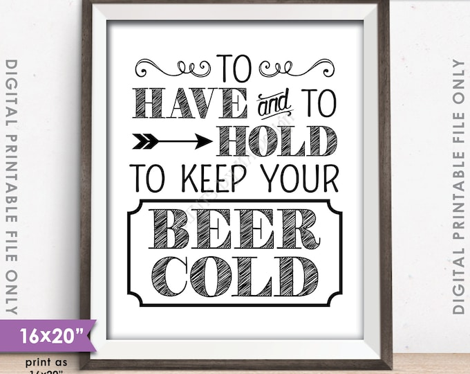 """To Have and To Hold and to Keep Your Beer Cold Rustic Wedding Sign, Drink Holder Favor, 8x10/16x20""""  PRINTABLE Instant Download Digital File"""