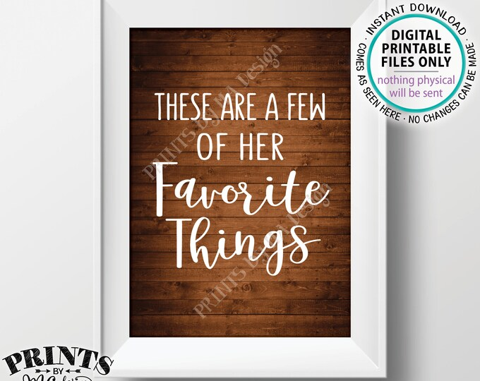 """These Are a Few of Her Favorite Things Sign, Wedding Shower, Birthday, Graduation, Retirement, PRINTABLE 5x7"""" Rustic Wood Style Sign <ID>"""