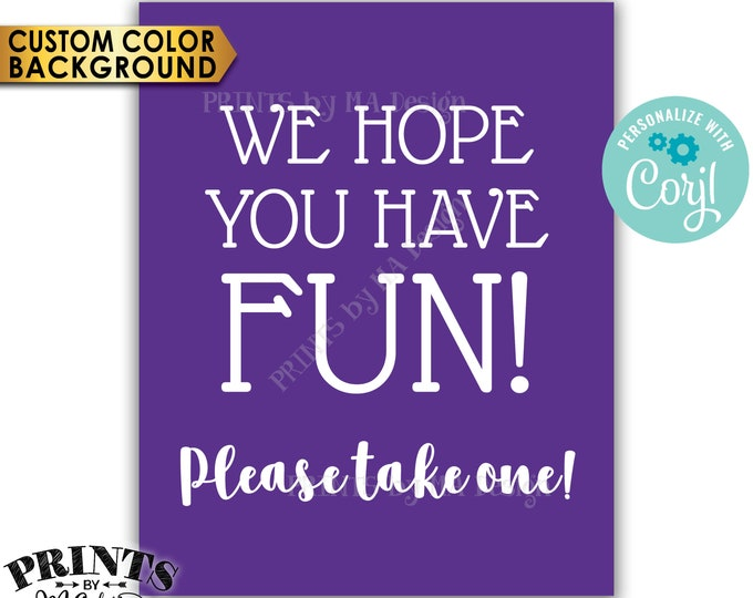 """Party Favor Sign, We Hope You Have Fun Please Take One, PRINTABLE 8x10"""" Sign <Edit Background Color Yourself with Corjl>"""