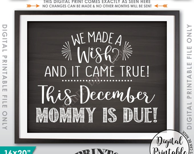 Pregnancy Announcement, We Made a Wish and It Came True Mommy is Due in DECEMBER Dated Chalkboard Style PRINTABLE Baby Reveal Sign <ID>