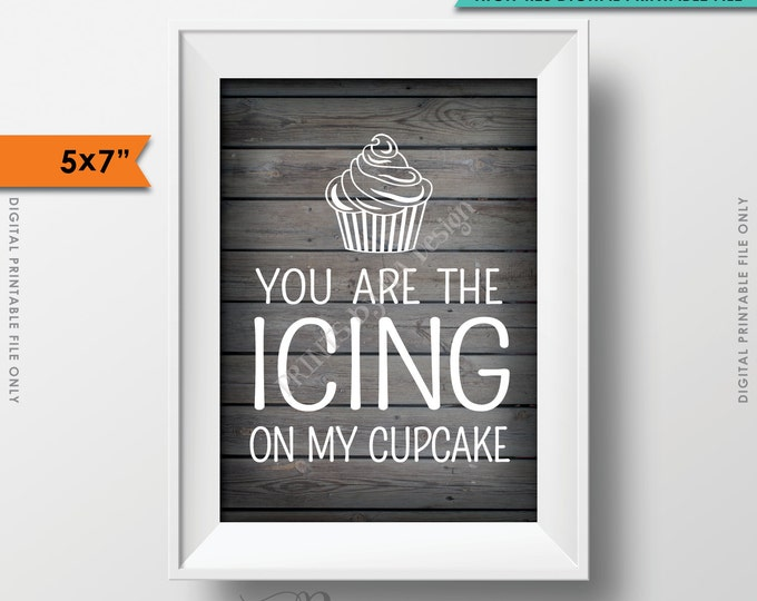 "Cupcake Sign, You Are the Icing on my Cupcake Wedding Reception Cupcake, Rustic Wood Style 5x7"" Instant Download Digital Printable"
