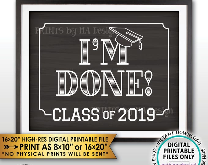 """Class of 2019 I'm Done Graduation Sign, High School Graduation, College Graduation, Chalkboard Style PRINTABLE 8x10/16x20"""" Instant Download"""