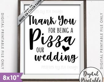 "Pizza Sign, Thank you for being a Pizza our Wedding Sign, Pizza Party, Late Night Pizza, Rehearsal Dinner, Printable 8x10"" Instant Download"