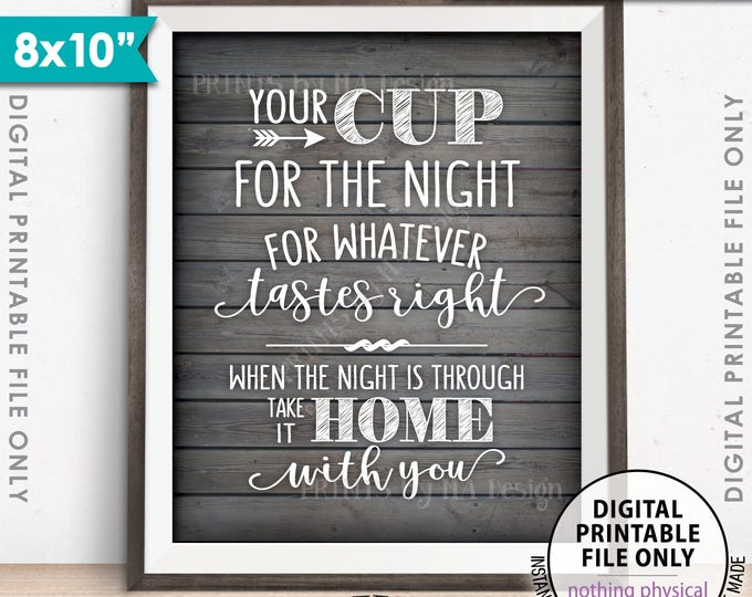 """Your Cup for the Night for Whatever Tastes Right, Take it Home, Wedding, Graduation Sign, 8x10"""" Rustic Wood Style Printable Instant Download"""