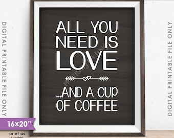 """All You Need Is Love and a Cup of Coffee Sign, Love Coffee, Chalkboard Style 8x10/16x20"""" Instant Download Digital Printable File"""