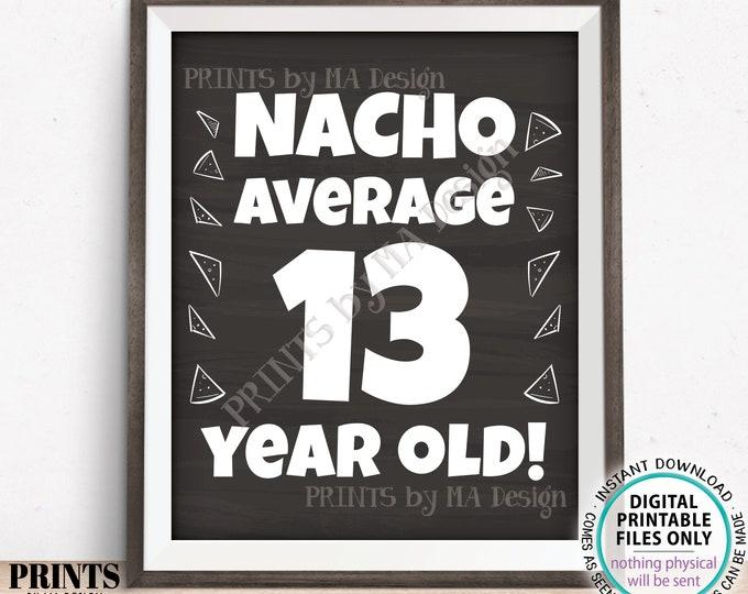 "Nacho Average Birthday Party Sign, Nacho Average 13 Year Old, 13th Bday Decoration, PRINTABLE 8x10/16x20"" Chalkboard Style Food Sign <ID>"