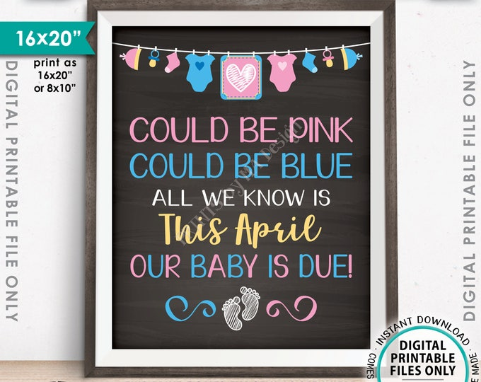"""Pregnancy Announcement, Could be Pink Could be Blue, Our Baby is Due in APRIL Dated Chalkboard Style PRINTABLE 16x20"""" Baby Reveal Sign <ID>"""