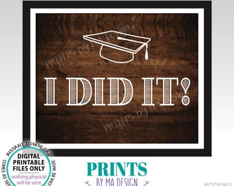"I Did It! Graduation Sign, High School Graduation or College Graduation Photo Prop PRINTABLE 8x10/16x20"" Rustic Wood Style Grad Sign <ID>"