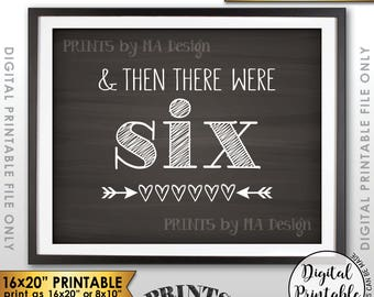 """And Then There Were Six Pregnancy Announcement, There Were 6 Sign, Family of 6, PRINTABLE 8x10/16x20"""" Chalkboard Style Reveal Sign <ID>"""
