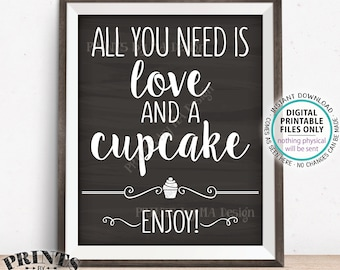 """All You Need is Love and a Cupcake Sign, Wedding Cupcakes, Valentine's Day Treats, PRINTABLE 8x10/16x20"""" Chalkboard Style Cupcake Sign <ID>"""