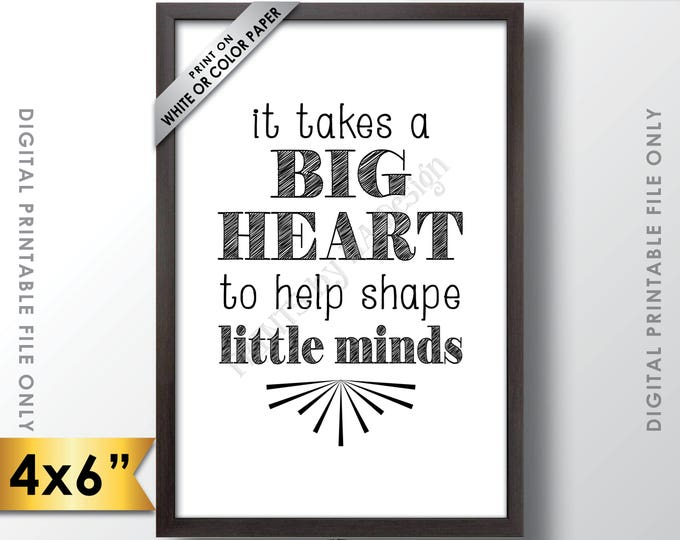 """It takes a big heart to shape little minds, Teacher Gift, Babysitter, Teacher's Gift, Child Caregiver Gift, 6x4"""" Printable Instant Download"""