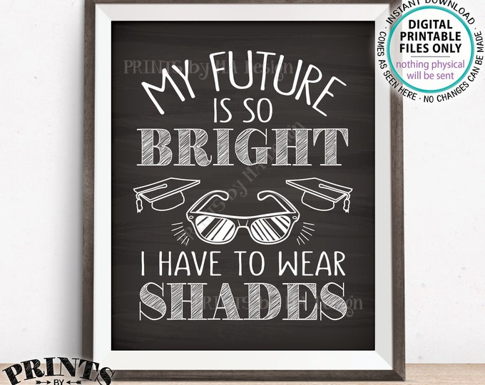 """My Future is So Bright I Have to Wear Shades Graduation Party Decorations, Sunglasses Favor Sign, PRINTABLE Chalkboard Style 8x10"""" Sign <ID>"""