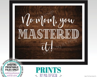 """Masters Degree Photo Prop Sign, No Mom You MASTERED It, College Grad School, PRINTABLE 8x10/16x20"""" Rustic Wood Style Graduation Sign <ID>"""