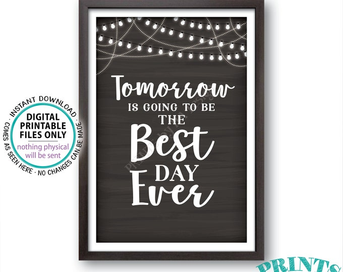 Rehearsal Dinner Sign, Tomorrow is Going to Be The Best Day Ever Sign, Tomorrow Sign, PRINTABLE Chalkboard Style Wedding Rehearsal Sign<ID>