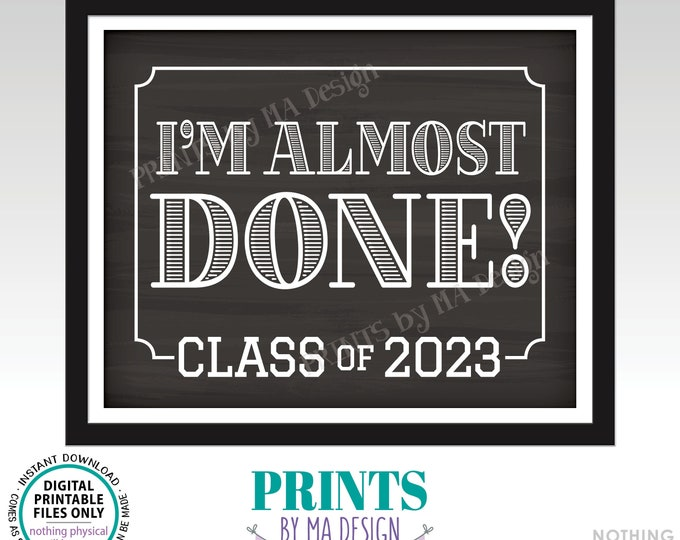 """I'm Almost Done Class of 2023 Sign, College or High School Graduation, Grad Soon, PRINTABLE 8x10/16x20"""" Chalkboard Style Landscape Sign <ID>"""