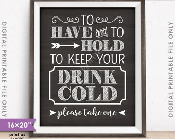 """To Have and To Hold and to Keep Your Drink Cold Drink Holder Favor Sign, Chalkboard Style PRINTABLE 8x10/16x20"""" Instant Download Koozie Sign"""