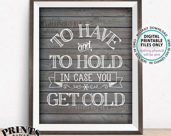 """To Have and To Hold In Case You Get Cold Wedding Sign, Take a Blanket, Coat, Warm Favors, PRINTABLE 8x10/16x20"""" Rustic Wood Style Sign <ID>"""