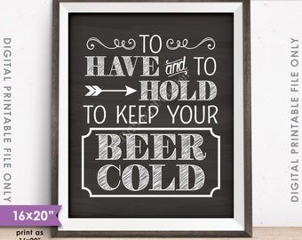 """To Have and To Hold To Keep Your Beer Cold Rustic Wedding Sign, Drink Holder Favors, 8x10/16x20"""" Chalkboard Style Instant Download Printable"""