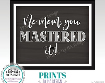 """Masters Degree Photo Prop Sign, No Mom You MASTERED It, College Grad School, PRINTABLE 8x10/16x20"""" Chalkboard Style Graduation Sign <ID>"""