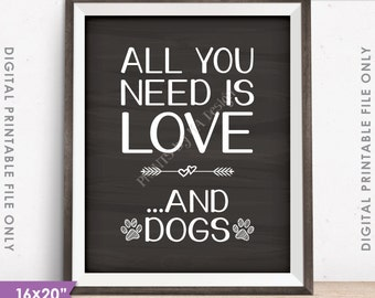 """Dog Sign, All You Need Is Love and Dogs Sign, Love for Dogs Print, Love Dogs Wall Art, Chalkboard Style 8x10""""/16x20"""" PRINTABLE File <ID>"""