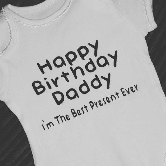 Happy Birthday Daddy New Baby Bodysuit Best Present Ever