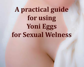 A practical guide  for using Yoni Eggs for intimate Welness, yoni eggs, perineal contractions, kegel