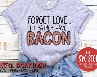 e0d438bee Funny Valentine - Forget Love Bacon - Digital Download -SVG DXF PNG Eps -  Clip Art - Cut Files -Silhouette - Cricut - Sublimation Printing