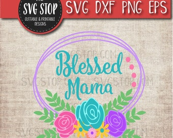 Mother's Day SVG - Blessed Mama - Svg Dxf Png Eps - Clipart - Cut File - Cricut - Silhouette - Vinyl - Sublimation Printing