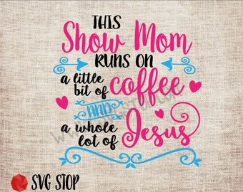 Show Mom Coffee and Jesus SVG, DXF, PNG, Jpg, Eps Cuttable and Printable for Silhouette, Cricut, Sublimation Printing