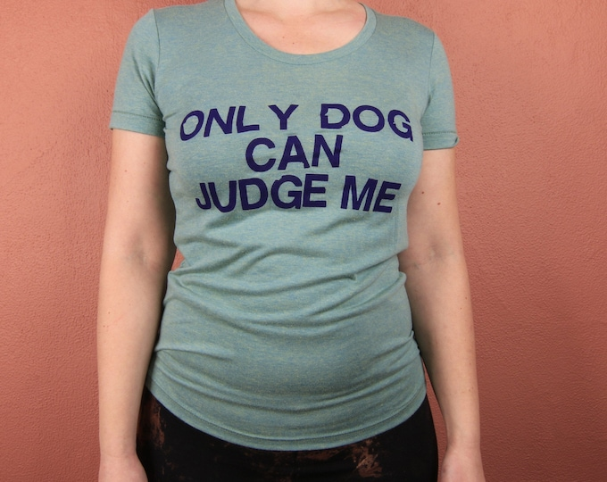 Only Dog Can Judge Me T-shirt