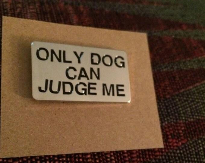 Only Dog Can Judge Me Lapel Pin