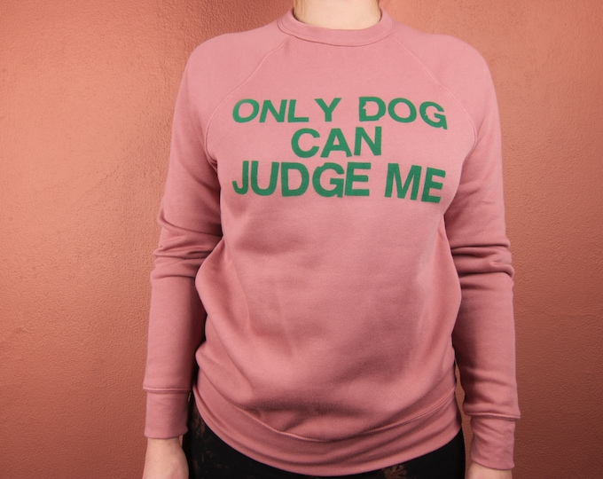 Only Dog Can Judge Me Sweatshirt