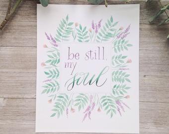 Watercolor Lettering Christian art Print | Be Still my Soul