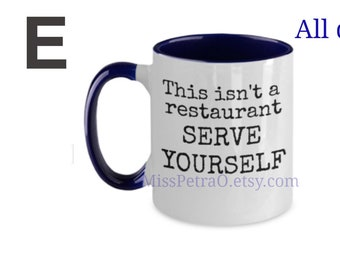 Funny mug, This isn't a restaurant serve yourself, 11 oz ceramic, ships to USA, two tone or metallic or white