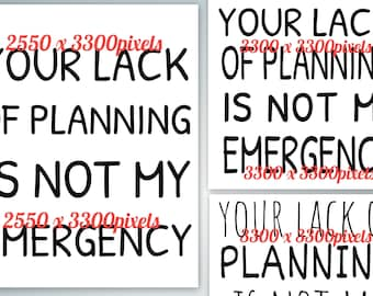 Printable Your Lack of Planning...  PNG and SVG, Digital Delivery